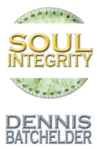 Soul Integrity by Dennis Batchelder