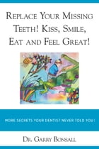 REPLACE YOUR MISSING TEEETH! KISS, SMILE, EAT AND FEEL GREAT! by Dr Garry Bonsall