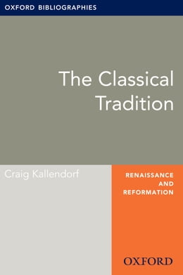 Book Classical Tradition: Oxford Bibliographies Online Research Guide by Craig Kallendorf