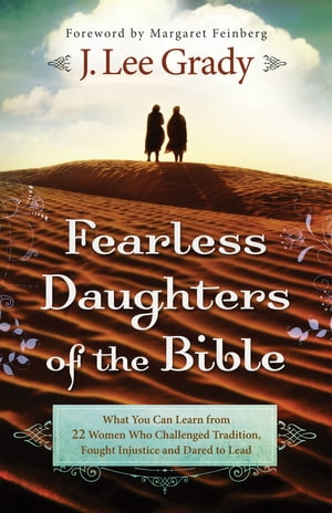 Fearless Daughters of the Bible What You Can Learn from 22 Women Who Challenged Tradition,  Fought Injustice and Dared to Lead