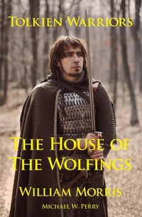 Tolkien Warriors: The House of the Wolfings: A Story that Inspired The Lord of the Rings