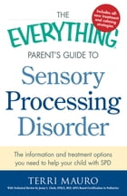 The Everything Parent's Guide to Sensory Processing Disorder: The Information and Treatment Options…