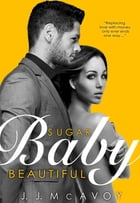 Sugar Baby Beautiful by J.J. McAvoy