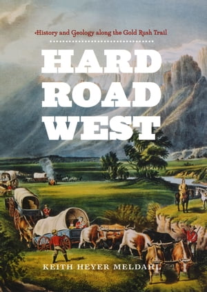 Hard Road West History and Geology along the Gold Rush Trail