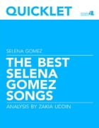 Quicklet on The Best Selena Gomez Songs: Lyrics and Analysis by Zakia Uddin