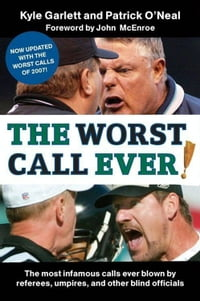 The Worst Call Ever!: The Most Infamous Calls Ever Blown by Referees, Umpires, and Other Blind…