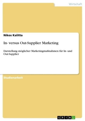 In- versus Out-Supplier Marketing: Darstellung möglicher Marketingmaßnahmen für In- und Out-Supplier