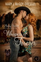Whispers of Forever: Mending Christmas: Canyon Junction: Hearts in Love Series, #1 by Mary J. McCoy-Dressel