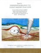 How to Harmonize and Balance the Energy Around Your Home: Create a Healthier, Safer Home Environment