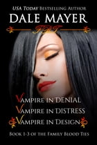 Family Blood Ties Set - books 1,2 and 3: Vampire in Denial, Vampire in Distress, Vampire in Design by Dale Mayer