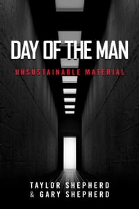 Day of the Man: Unsustainable Material