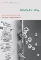 Liberated Territory: Untold Local Perspectives on the Black Panther Party by Yohuru Williams