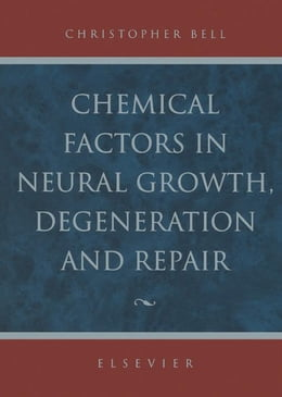 Book Chemical Factors in Neural Growth, Degeneration and Repair by Bell, C.