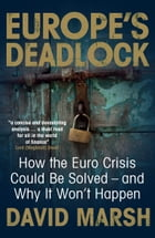 Europe's Deadlock: How the Euro Crisis Could Be Solved - And Why It Won't Happen by David Marsh