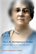 The L.M. Montgomery Reader: Volume Two: A Critical Heritage