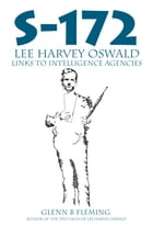 S-172: Lee Harvey Oswald Links to Intelligence Agencies by Glenn B Fleming