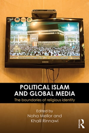 Political Islam and Global Media The boundaries of religious identity