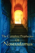 The Complete Prophecies of Nostradamus by Nostradamus