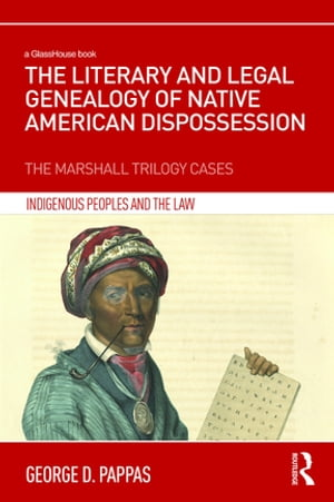 The Literary and Legal Genealogy of Native American Dispossession The Marshall Trilogy Cases