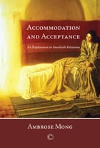 Accommodation and Acceptance: An Exploration in Interfaith Relations by Ambrose Mong