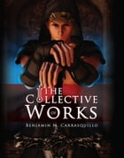 The Collective Works of Benjamin N. Carrasquillo by Benjamin N. Carrasquillo