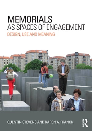 Memorials as Spaces of Engagement Design,  Use and Meaning