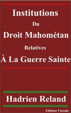 Institutions du droit mahométan relatives à la guerre sainte by Hadrien Reland