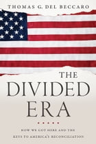 The Divided Era: How We Got Here and the Keys to America's Reconciliation by Thomas Del Beccaro