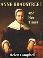 Anne Bradstreet and Her Time by Helen Campbell