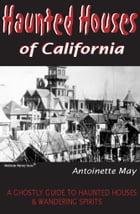 Haunted Houses of California: A Ghostly Guide to Haunted Houses and Wandering Spirits: A Ghostly…