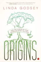 Origins: How the Choices of Your Ancestors Affect You Today by Linda Godsey