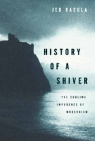 History of a Shiver: The Sublime Impudence of Modernism
