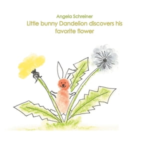 Little bunny Dandelion discovers his favourite Flower: or how to manage life in global transition