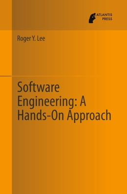Book Software Engineering: A Hands-On Approach by Roger Y. Lee
