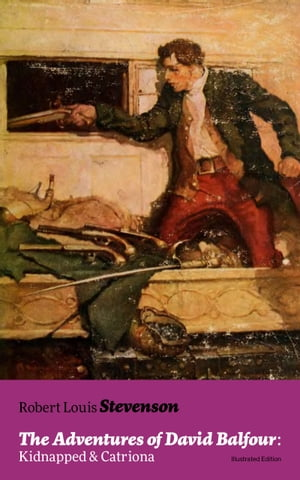 The Adventures of David Balfour: Kidnapped & Catriona (Illustrated Edition): Historical adventure novels by the prolific Scottish novelist, poet and t by Robert  Louis  Stevenson