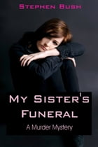 My Sister's Funeral: A Murder Mystery by Stephen Bush