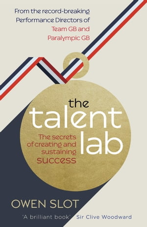 The Talent Lab The secret to finding,  creating and sustaining success