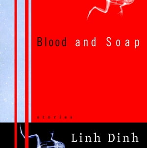 Blood and Soap: Stories by Linh Dinh