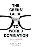The Geeks' Guide to World Domination cf47f1d7-5170-4dd6-802e-24e9d39f104c