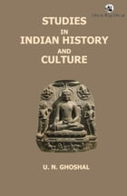 Studies in Indian History and Culture by U N Ghoshal