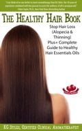 The Healthy Hair Book Stop Hair Loss (Alopecia & Thinning) Plus+ Complete Guide to Healthy Hair Essential Oils f86677eb-9cba-4aeb-b417-7815624129cc