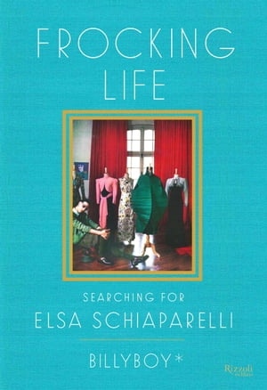 Frocking Life Searching for Elsa Schiaparelli