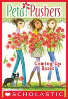 Petal Pushers #4: Coming Up Roses by Catherine R. Daly