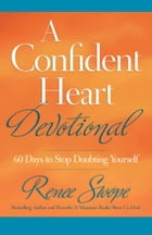 A Confident Heart Devotional: 60 Days to Stop Doubting Yourself