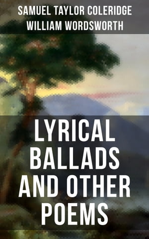 Wordsworth & Coleridge: Lyrical Ballads and Other Poems: Including Their Thoughts on the Principles and Secrets of Poetry by Samuel Taylor Coleridge