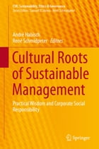 Cultural Roots of Sustainable Management: Practical Wisdom and Corporate Social Responsibility by René Schmidpeter