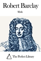 Works of Robert Barclay by Robert Barclay