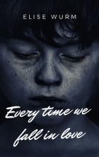 Every time we fall in love (part 1) by Elise Wurm
