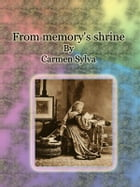From memory's shrine by Carmen Sylva