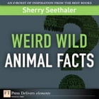 Weird Wild Animal Facts by Sherry Seethaler